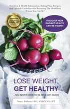 Lose Weight, Get Healthy ...And Never Have to Be on a Diet Again!: by Nancy Addison