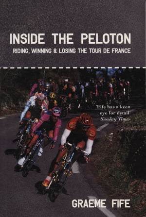 Inside the Peloton Riding,  Winning and Losing the Tour de France
