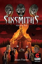 The Sixsmiths - Volume 2 by Jason Franks