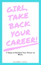 Girl, Take Back Your Career!: 7 Steps to Reclaim Your Power at Work by Solange Lopes