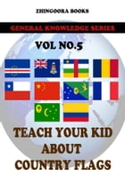 Teach Your Kids About Country Flags [Vol 5] by Zhingoora Books
