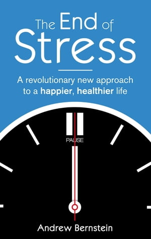 The End Of Stress A revolutionary new approach to a happier,  healthier life