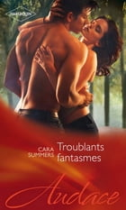Troublants fantasmes by Cara Summers