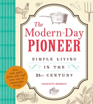 The Modern-Day Pioneer: Simple Living in the 21st Century Simple Living in the 21st Century