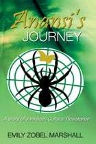 Anansi's Journey: A Story of Jamaican Cultural Resistance by Emily Zobel Marshall