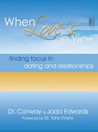 When Love's In View: Finding Focus In Dating And Relationships by Edwards,Dr. Conway,and Edwards,Jada