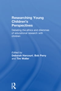 Researching Young Children's Perspectives: Debating the ethics and dilemmas of educational research…
