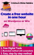 Create a website in one hour: A simple and easy digital guide to create a website on Wordpress or Wix by Olivier Rebiere