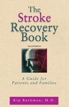 The Stroke Recovery Book: A Guide for Patients and Families by Kip Burkman, MD