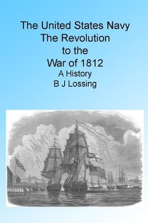 THE UNITED STATES NAVY: The Revolution to War of 1812. A History.