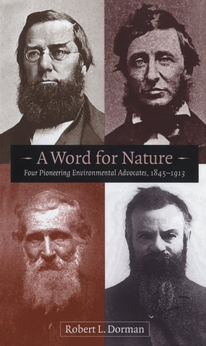 A Word for Nature Four Pioneering Environmental Advocates,  1845-1913