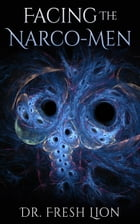 Facing The Narco-Men by Dr. Fresh Lion