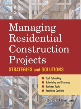 Book Managing Residential Construction Projects: Strategies and Solutions by Graham, Derek