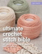 Ultimate Crochet Stitch Bible: 500 stitches, granny squares, flowers, motifs and edgings by Collins & Brown