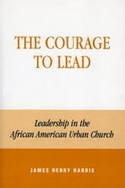 The Courage to Lead: Leadership in the African American Urban Church