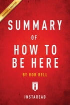 Summary of How to Be Here: by Rob Bell , Includes Analysis by Instaread Summaries