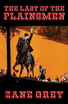 The Last of the Plainsmen: With linked Table of Contents by Zane Grey