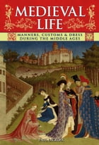 Medieval Life: Manners, Customs & Dress During the Middle Ages by Paul Lacroix