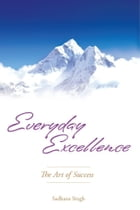 Everyday Excellence: The Art of Success by Sadhana Singh
