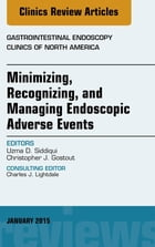 Minimizing, Recognizing, and Managing Endoscopic Adverse Events, An Issue of Gastrointestinal Endoscopy Clinics, E-Book by Uzma D. Siddiqui, MD, FASGE