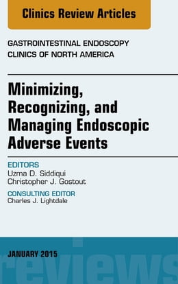 Book Minimizing, Recognizing, and Managing Endoscopic Adverse Events, An Issue of Gastrointestinal… by Uzma D. Siddiqui, MD, FASGE