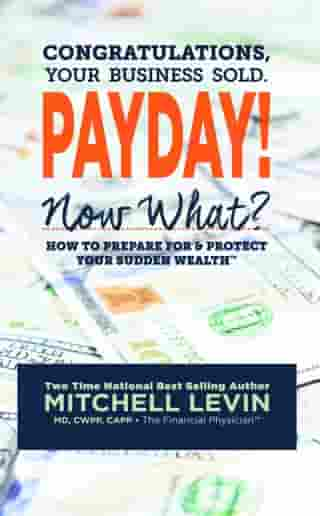 Payday!: Congratulations, Your Business Sold. Now What? How to Prepare for & Protect Your Sudden Wealth by Mitch Levin