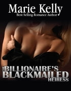 The Billionaire's Blackmailed Heiress by Marie Kelly