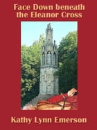Face Down beneath the Eleanor Cross by Kathy Lynn Emerson