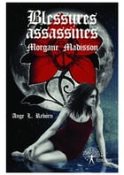 Blessures assassines: Morgane Madisson by Ange L. Reborn