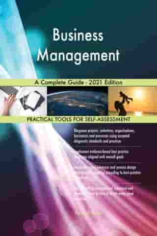 Business Management A Complete Guide - 2021 Edition by Gerardus Blokdyk