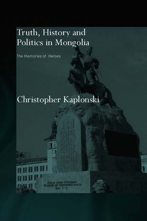 Truth,  History and Politics in Mongolia Memory of Heroes