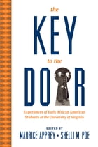 The Key to the Door: Experiences of Early African American Students at the University of Virginia by Maurice Apprey