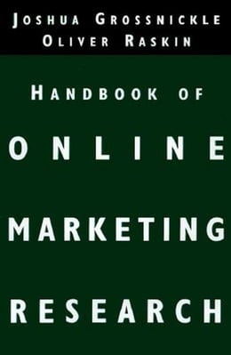Book The Handbook of Online Marketing Research: Knowing Your Customer Using the Net by Grossnickle, Joshua
