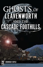 Ghosts of Leavenworth and the Cascade Foothills Cover Image