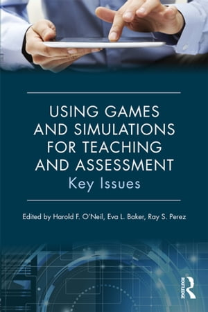 Using Games and Simulations for Teaching and Assessment Key Issues