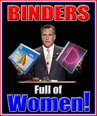 Binders Full of Women!?: (The Funniest Images and Comebacks to Mitt Romney's Stunning Gaffe!) by WBB
