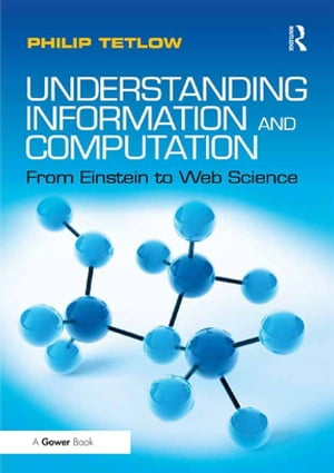 Understanding Information and Computation From Einstein to Web Science