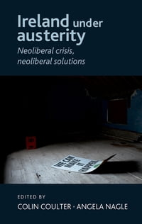 Ireland Under Austerity: Neoliberal Crisis, Neoliberal Solutions