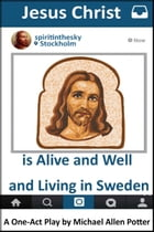 Jesus Christ is Alive and Well and Living in Sweden: A One-Act Play by Michael Allen Potter