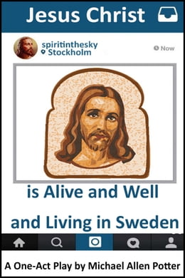 Book Jesus Christ is Alive and Well and Living in Sweden: A One-Act Play by Michael Allen Potter