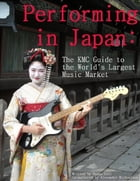 Performing in Japan: The KMC Guide to the World's Largest Music Market by Duane Levi
