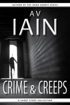 Crime And Creeps: A Short Story Collection by AV Iain