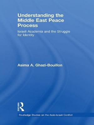 Understanding the Middle East Peace Process Israeli Academia and the Struggle for Identity
