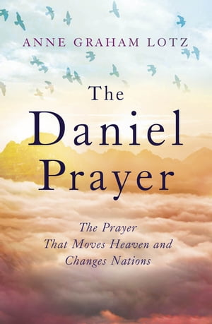 The Daniel Prayer The Prayer That Moves Heaven and Changes Nations
