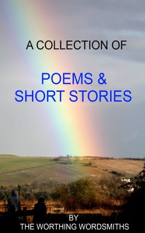 A Collection of Poems & Short Stories by Worthing Wordsmiths