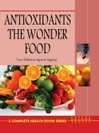 Antioxidants: The Wonder Food by Dr. Bimal Chhajer