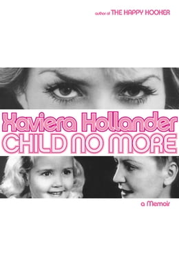 Book Child No More: A Memoir by Xaviera Hollander
