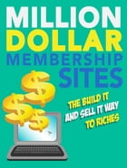 Million Dollar Membership Sites: The Build It And Sell It Way To Riches by SoftTech