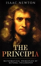 The Principia: Mathematical Principles of Natural Philosophy by Isaac Newton