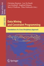 Data Mining and Constraint Programming: Foundations of a Cross-Disciplinary Approach